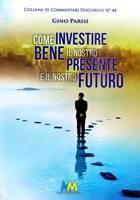 Come investire bene il nostro presente e il nostro futuro