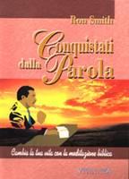 Conquistati dalla Parola - Cambia la tua vita con la meditazione biblica