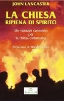 La chiesa ripiena di Spirito - Un manuale completo per la chiesa carismatica - Prefazione di Michael Green.