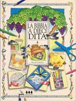 La Bibbia a 10 dita - Vol. 4 - Idee per lavoretti per fanciulli di 6-12 anni