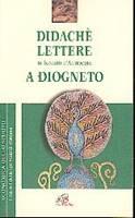 Didachè - Lettere di Ignazio d'Antiochia - A Diogneto