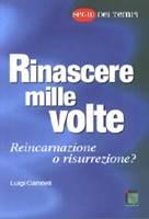 Rinascere mille volte: Reincarnazione o risurrezione?