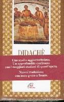 Didachè - Uno studio aggiornatissimo. Un approfondito confronto con i maggiori studiosi di quest'opera. Nuova traduzione con testo greco a fronte