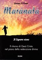 Maranatà - Il Signore viene - Il ritorno di Gesù Cristo nel piano della redenzione divina