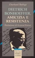 Dietrich Bonhoeffer. Amicizia e resistenza - Prefazione di Konrad Raiser (Brossura)