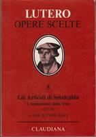 Gli articoli di Smalcalda - I fondamenti della fede (1537 - 1538) - A cura di Paolo Ricca