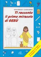 Ti racconto il primo miracolo di Gesù - Un'avventura da leggere, da disegnare, da colorare