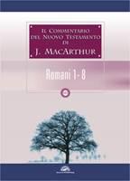 Il commentario del Nuovo Testamento di J. MacArthur: Romani 1 - 8