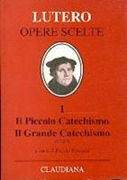 Il piccolo catechismo - il grande catechismo (1529) - A cura di Fulvio Ferrario