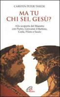 Ma tu chi sei, Gesù? Alla scoperta del maestro con Pietro, Giovanni il Battista, Caifa, Pilato e Saulo