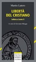 Libertà del cristiano - lettera a Leone X - A cura di Giovanni Miegge