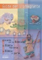 Guida per l'insegnante (Giocando con la Bibbia, La Bibbia racconta, La Bibbia ci parla vol. 1)