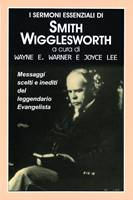 I sermoni essenziali di Smith Wigglesworth