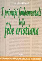 I principi fondamentali della fede cristiana - Corso di formazione biblica e teologica