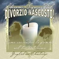 Liberami Signore dal divorzio nascosto - Come riaccendere la fiamma nel tuo matrimonio