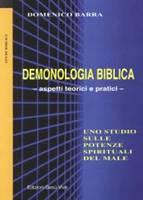 Demonologia biblica - Aspetti teorici e pratici - Uno studio sulle potenze spirituali del male