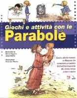 Giochi e attività con le Parabole - Giochi, attivita manuali e riflessioni che consentono ai bambini di divertirsi imparando allo stesso tempo a stare insieme