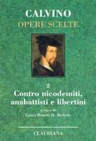 Contro nicodemiti, anabattisti e libertini - Calvino Opere Scelte vol 2 (Copertina rigida)