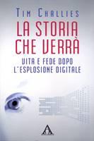 La storia che verrà - Vita e fede dopo l'esplosione digitale