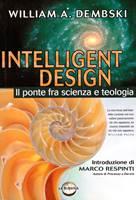 Intelligent design - Il ponte fra scienza e teologia - Introduzione di Marco Respinti, autore di