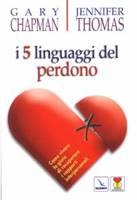 I cinque linguaggi del perdono - Come vivere la gioia di recuperare i rapporti interpersonali