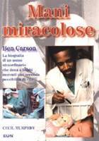 Mani miracolose - Ben Carson, la biografia di un uomo straordinario che dona ai bimbi morenti una seconda possibilità di vita