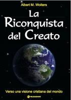 La Riconquista del creato - Verso una visione cristiana del mondo