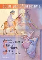 Guida per l'insegnante (Giocando con la Bibbia - 5, La Bibbia racconta - 5, La Bibbia ci parla - 5)
