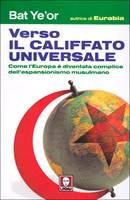 Verso il califfato universale - Come l'Europa è diventata complice dell'espansionismo musulmano