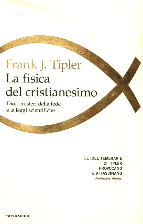 La fisica del cristianesimo - Dio, i misteri della fede e le leggi scientifiche