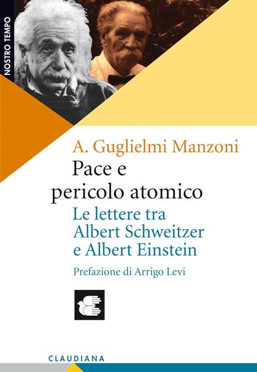 Pace e pericolo atomico - Le lettere tra Albert Schweitzer e Albert Einstein