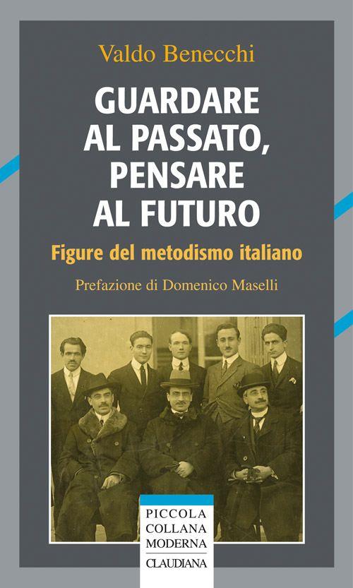 Guardare al passato, pensare al futuro - Figure del metodismo italiano
