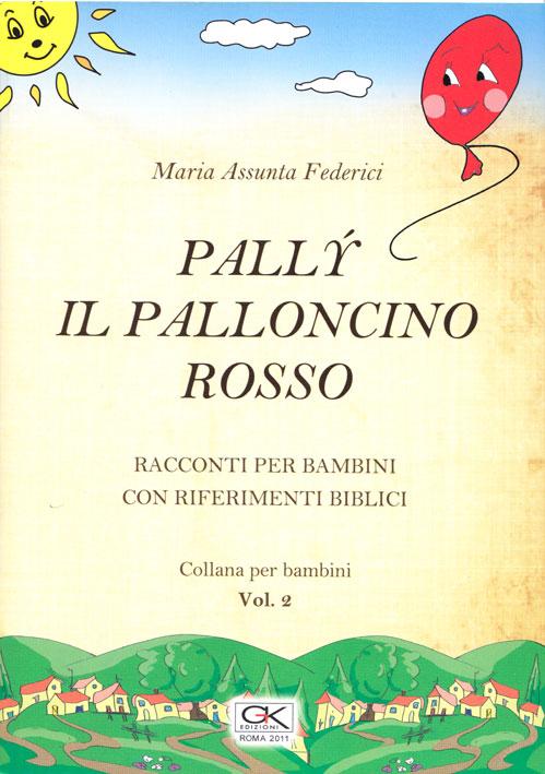Pally il palloncino rosso - Racconti per bambini con riferimenti biblici Vol 2