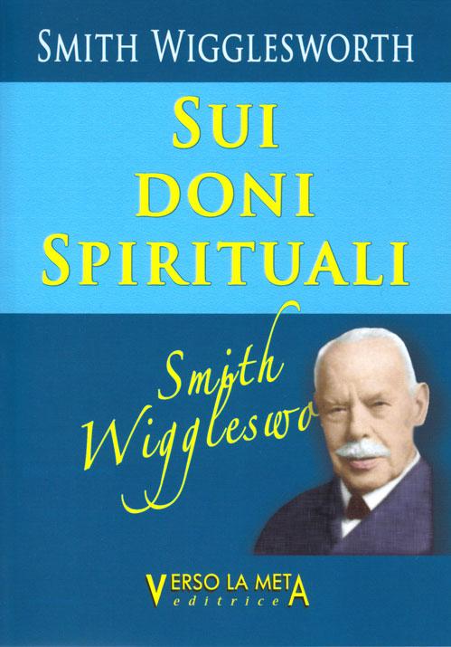 Smith Wigglesworth sui doni spirituali