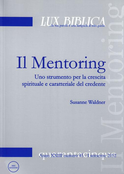 Il Mentoring - Uno strumento per la crescita spirituale e caratteriale del credente Lux Biblica - n° 45