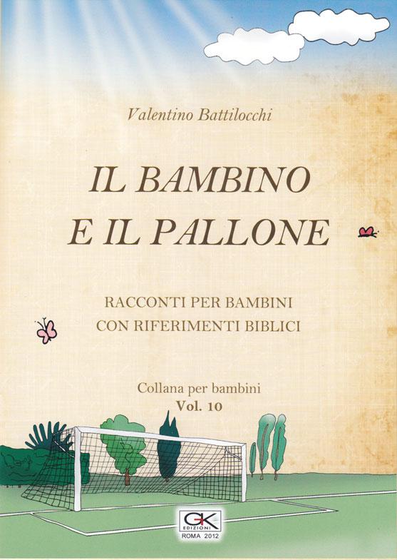 Il bambino e il pallone - Racconto per bambini con riferimenti biblici - Volume 10