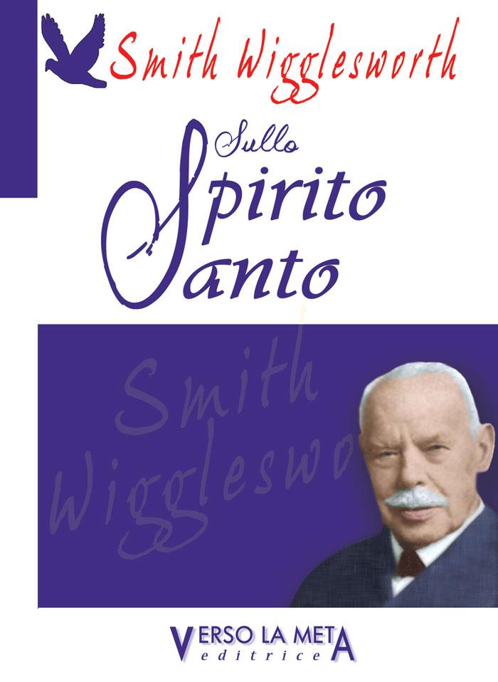 Smith Wigglesworth sullo Spirito Santo