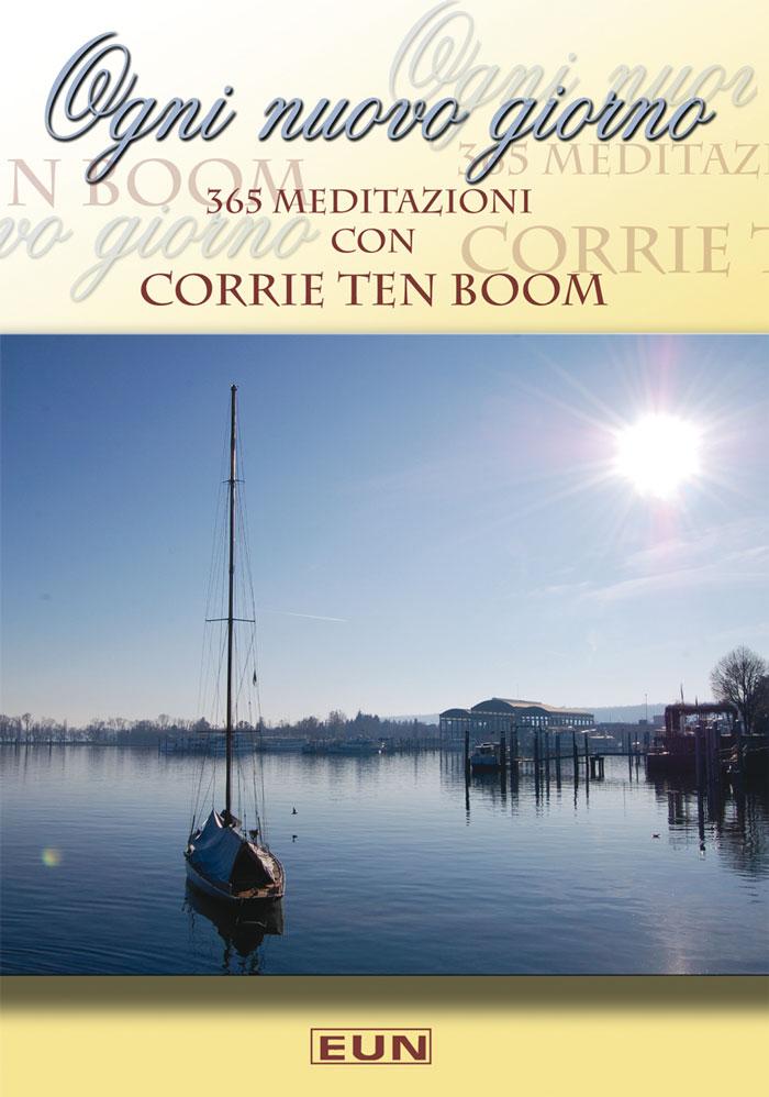 Ogni nuovo giorno 365 meditazioni con Corrie Ten Boom