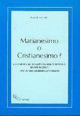 Marianesimo o Cristianesimo? - Le origini e gli sviluppi del culto di Maria, Madre di Gesù. I motivi del dissenso evangelico