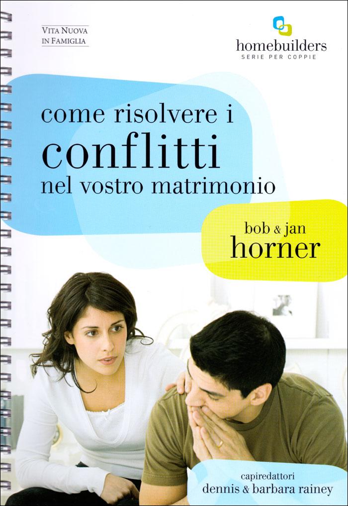 Come risolvere i conflitti nel vostro matrimonio