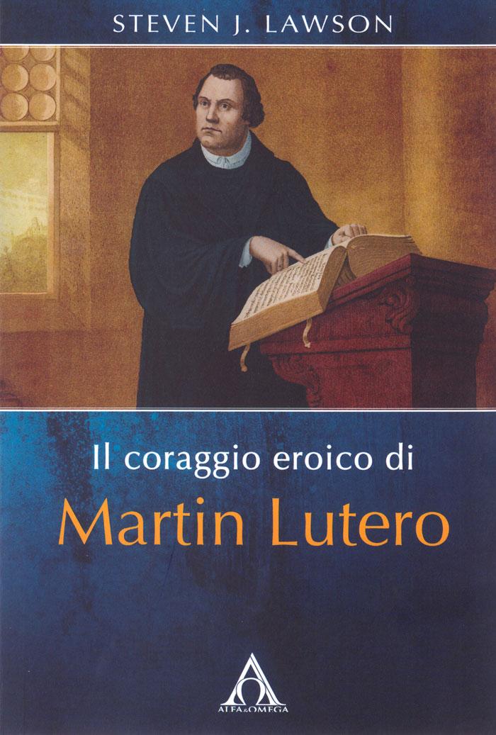 Il coraggio eroico di Martin Lutero