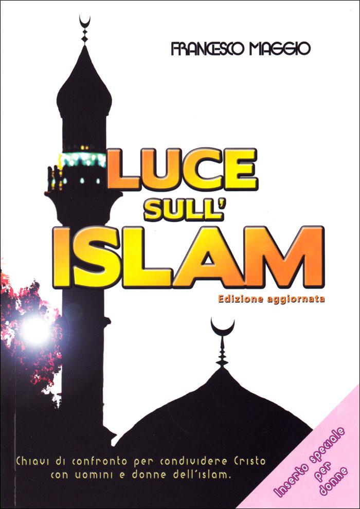 Luce sull'Islam - Nuova versione aggiornata con inserto speciale per donne - Chiavi di confronto per condividere Cristo con uomini e donne dell'Islam.