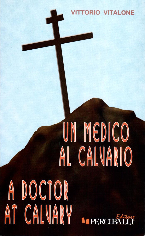 Un medico al Calvario - A doctor at Calvary (ed. bilingue italiano e inglese)
