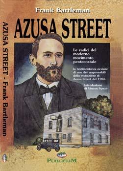Azusa Street - Le radici del moderno movimento Pentecostale