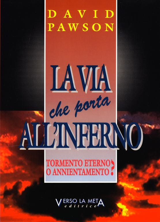 La via che porta all'inferno - Tormento eterno o annientamento?