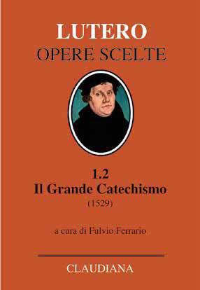 Il Grande Catechismo (1529) - Nuova Edizione 2019
