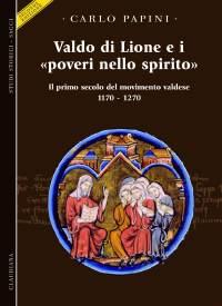 """Valdo di Lione e i """"poveri nello spirito"""" - Il primo secolo del movimento valdese (1170 - 1270) - Con 18 illustrazioni fuori testo."""