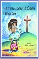 Mamma, perché Gesù è  morto?