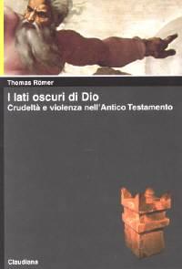 I lati oscuri di Dio - Crudeltà e violenza nell'Antico Testamento