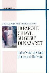 """10 parole chiave su Gesù di Nazaret: dalle """"vite"""" di Gesù al Gesù della """"vita"""""""